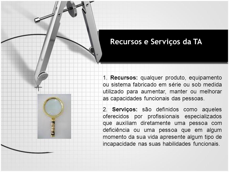 Recursos e Serviços da TA 1. Recursos: qualquer produto, equipamento ou sistema fabricado em série ou sob medida utilizado para aumentar, manter ou me