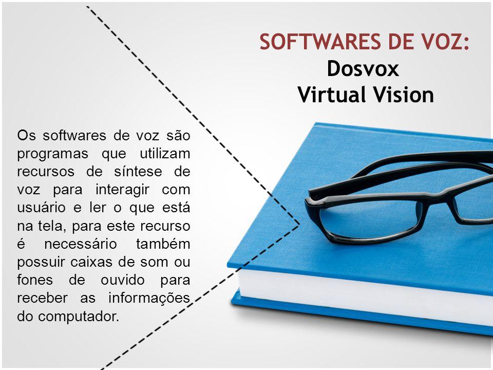 Os softwares de voz são programas que utilizam recursos de síntese de voz para interagir com usuário e ler o que está na tela, para este recurso é nec