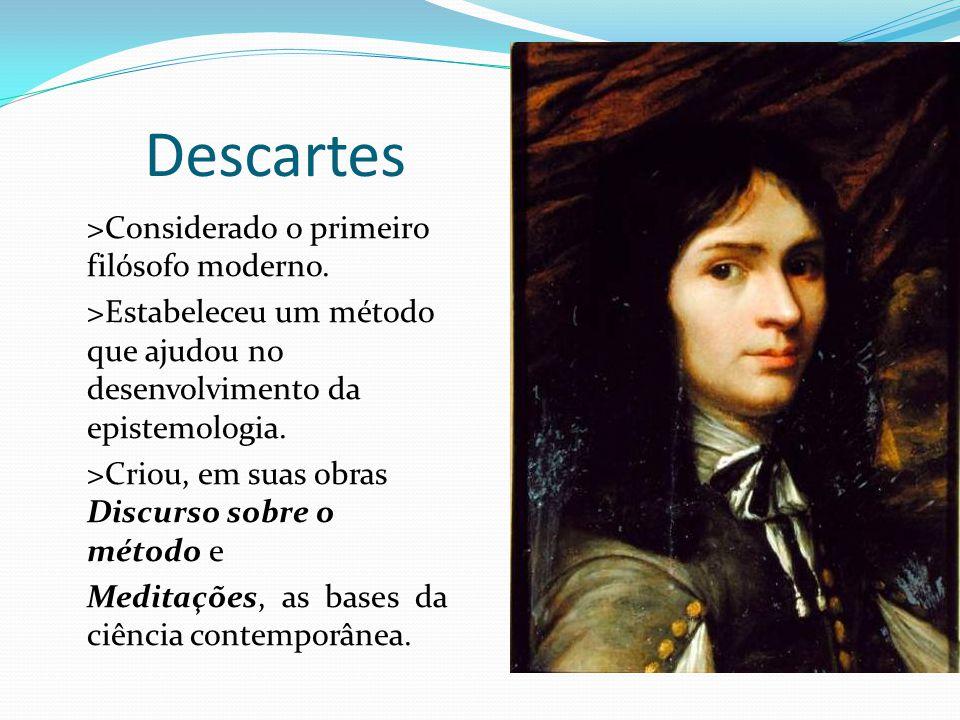 Descartes >Considerado o primeiro filósofo moderno.