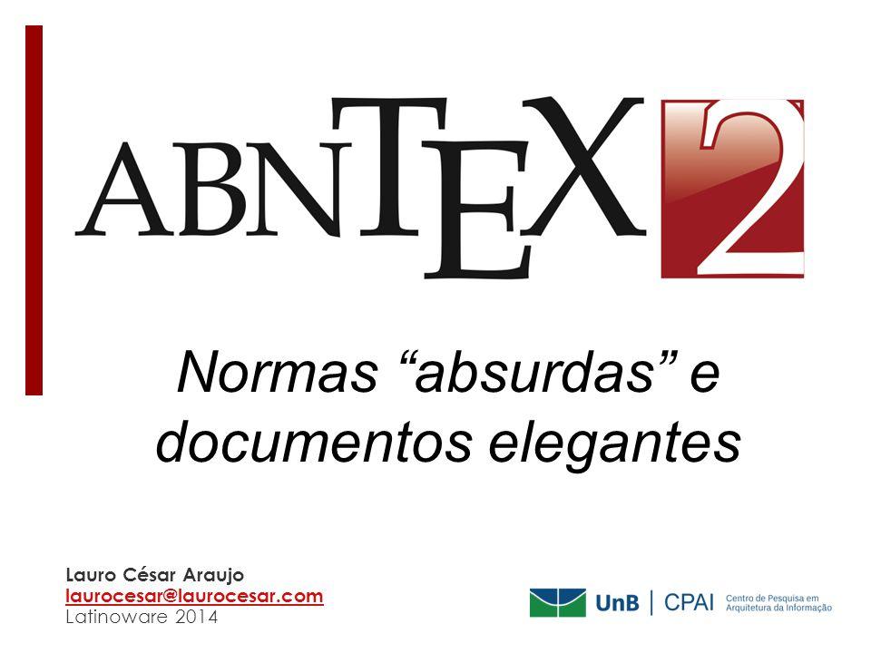 """Normas """"absurdas"""" e documentos elegantes Lauro César Araujo laurocesar@laurocesar.com laurocesar@laurocesar.com Latinoware 2014"""
