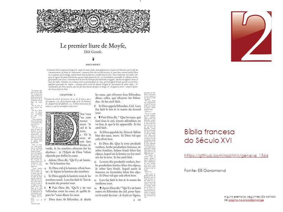Alguns exemplos seguintes são obtidos de página no StackExchangepágina no StackExchange Bíblia francesa do Século XVI https://github.com/raphink/genev