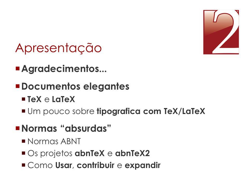 """Apresentação  Agradecimentos...  Documentos elegantes  TeX e LaTeX  Um pouco sobre tipografica com TeX/LaTeX  Normas """"absurdas""""  Normas ABNT  O"""