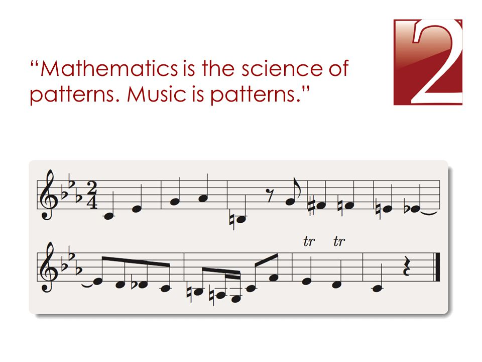 """""""Mathematics is the science of patterns. Music is patterns."""""""