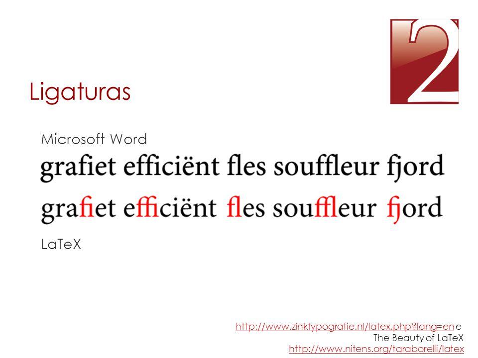 Ligaturas Microsoft Word LaTeX http://www.zinktypografie.nl/latex.php?lang=enhttp://www.zinktypografie.nl/latex.php?lang=en e The Beauty of LaTeX http