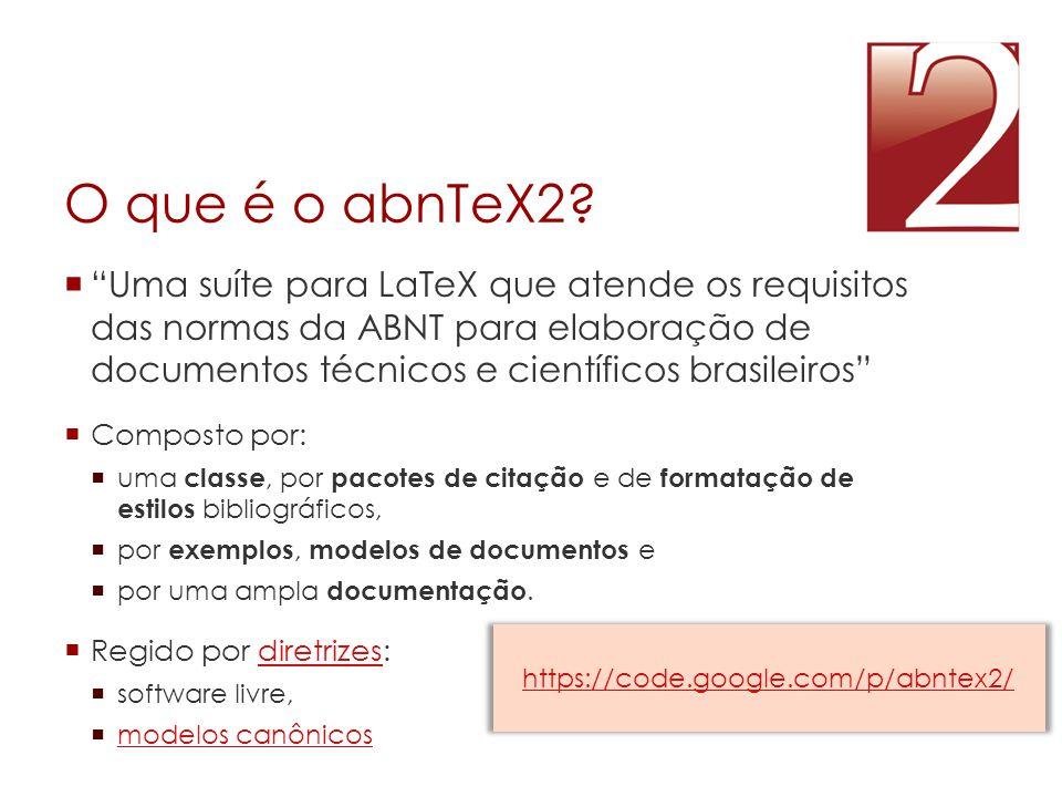 """O que é o abnTeX2?  """"Uma suíte para LaTeX que atende os requisitos das normas da ABNT para elaboração de documentos técnicos e científicos brasileiro"""