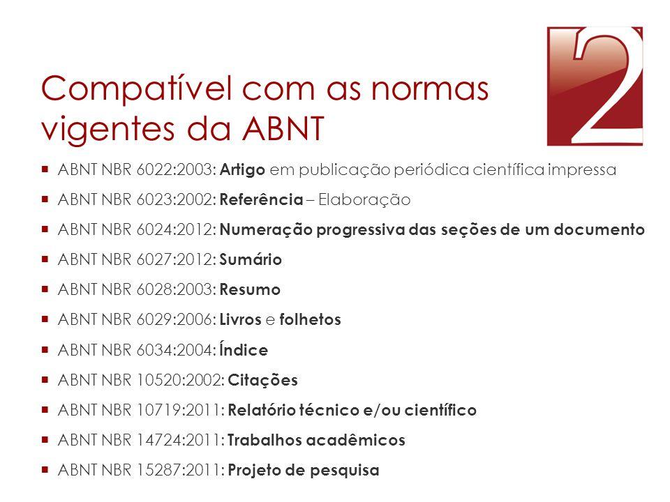 Compatível com as normas vigentes da ABNT  ABNT NBR 6022:2003: Artigo em publicação periódica científica impressa  ABNT NBR 6023:2002: Referência –