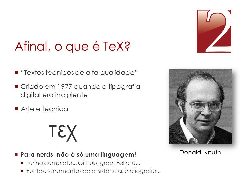 """Afinal, o que é TeX?  """"Textos técnicos de alta qualidade""""  Criado em 1977 quando a tipografia digital era incipiente  Arte e técnica Donald Knuth τ"""