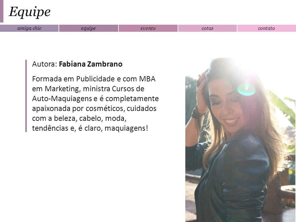 amiga chicequipeeventocotascontato Equipe Autora: Fabiana Zambrano Formada em Publicidade e com MBA em Marketing, ministra Cursos de Auto-Maquiagens e