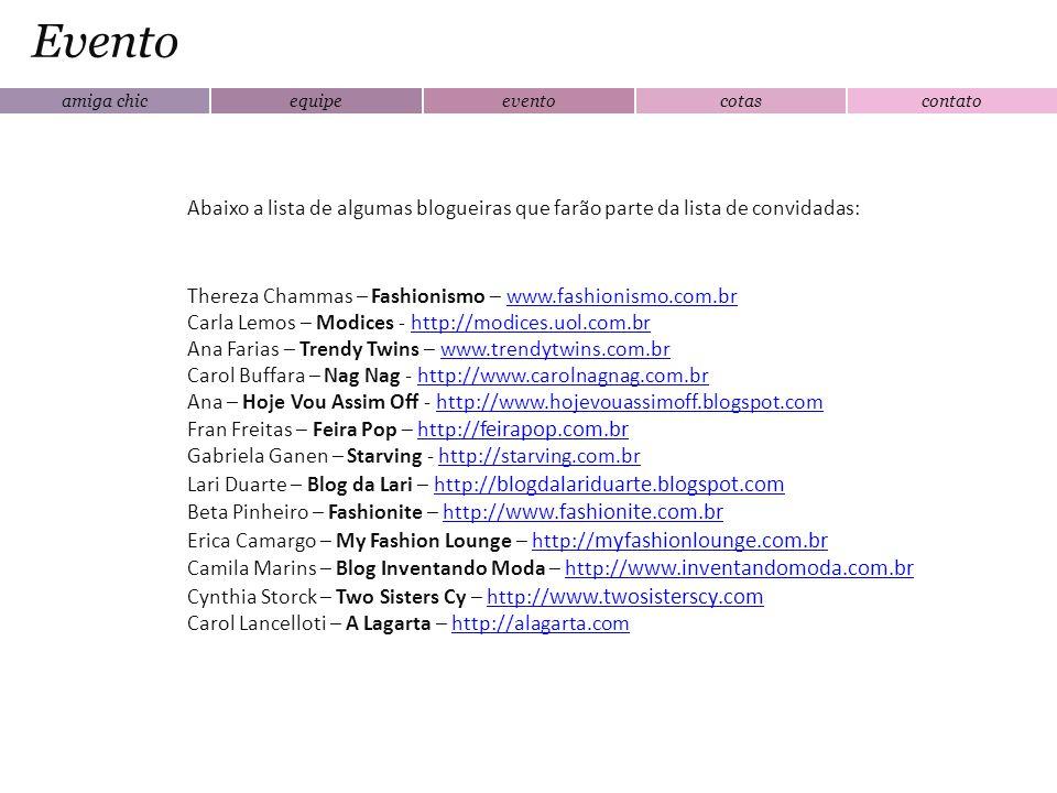 amiga chicequipeeventocotascontato Evento Abaixo a lista de algumas blogueiras que farão parte da lista de convidadas: Thereza Chammas – Fashionismo –