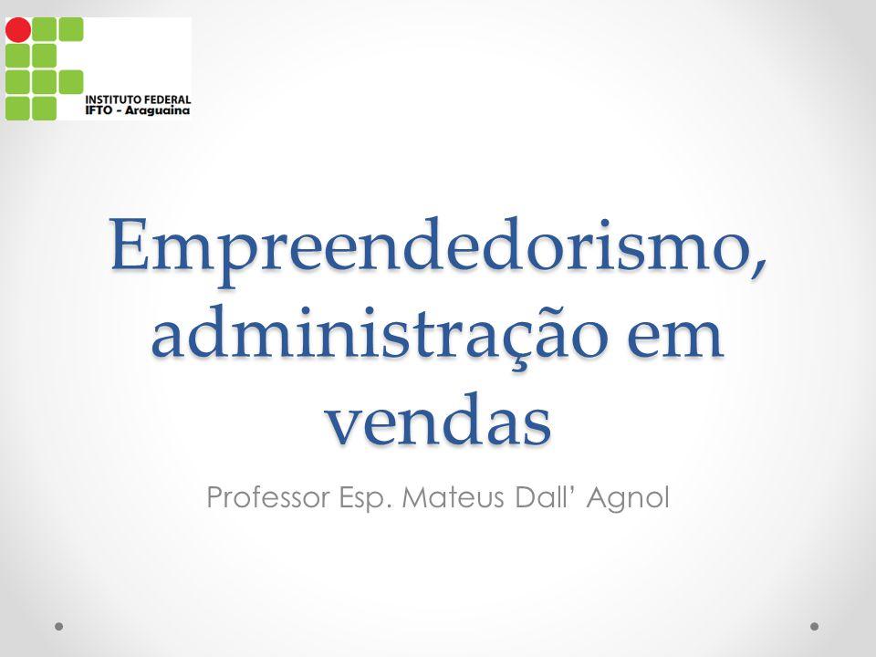 Empreendedorismo, administração em vendas Professor Esp. Mateus Dall' Agnol