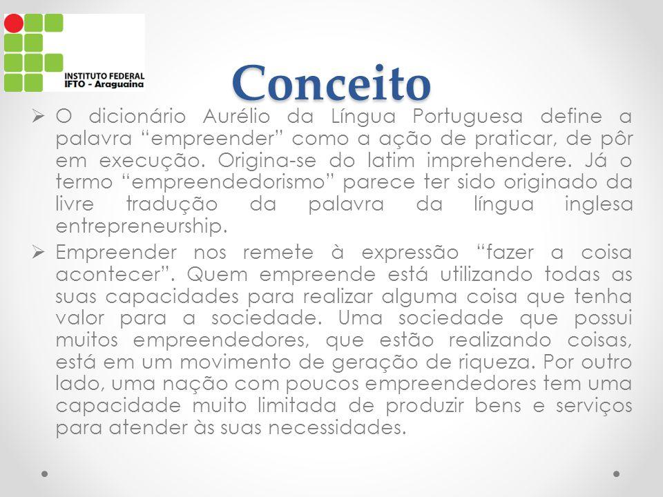 Conceito  O dicionário Aurélio da Língua Portuguesa define a palavra empreender como a ação de praticar, de pôr em execução.