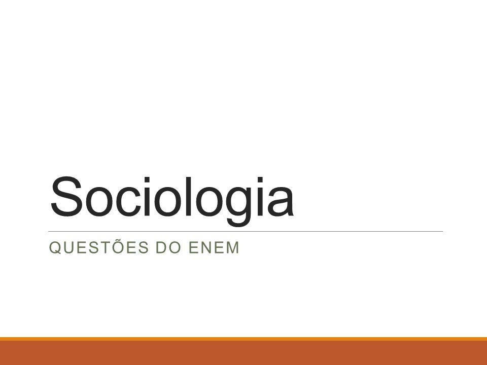 Sociologia QUESTÕES DO ENEM