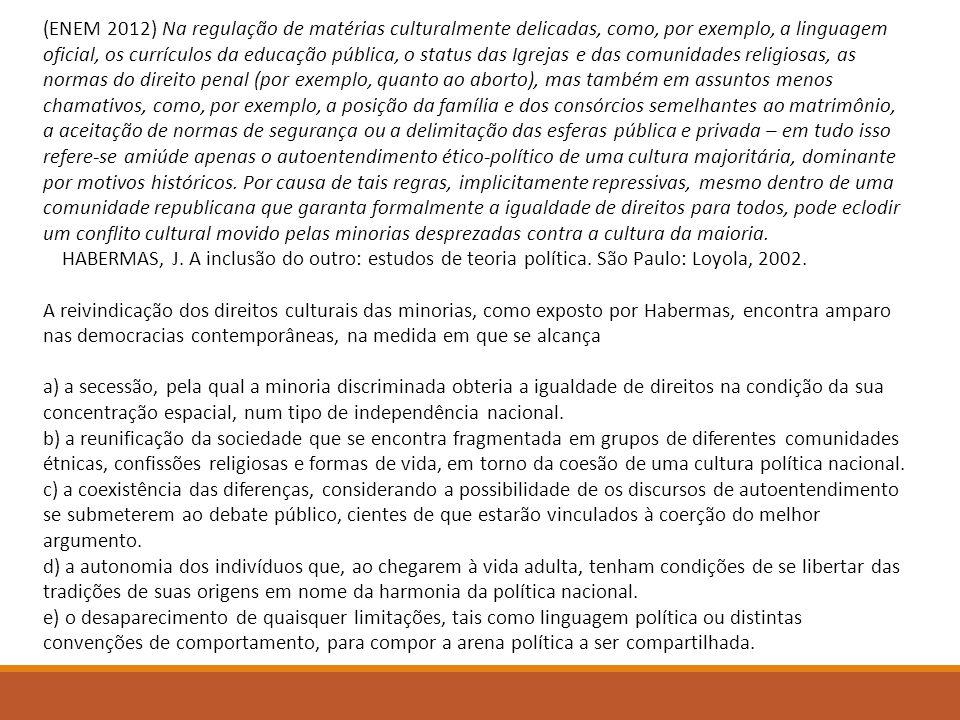 (ENEM 2012) Na regulação de matérias culturalmente delicadas, como, por exemplo, a linguagem oficial, os currículos da educação pública, o status das