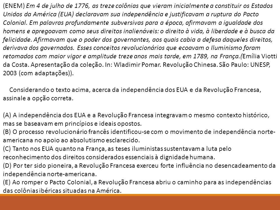 (ENEM) Em 4 de julho de 1776, as treze colônias que vieram inicialmente a constituir os Estados Unidos da América (EUA) declaravam sua independência e