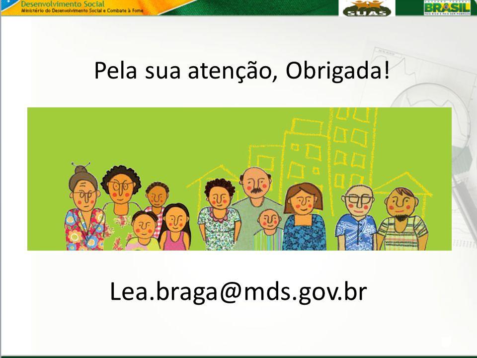 Lea.braga@mds.gov.br Pela sua atenção, Obrigada!