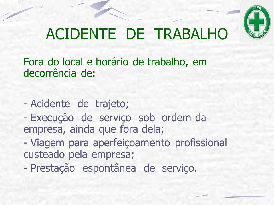 ACIDENTE DE TRABALHO Fora do local e horário de trabalho, em decorrência de: - Acidente de trajeto; - Execução de serviço sob ordem da empresa, ainda