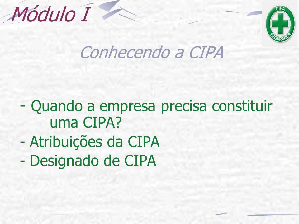 Módulo I - Quando a empresa precisa constituir uma CIPA? - Atribuições da CIPA - Designado de CIPA Conhecendo a CIPA