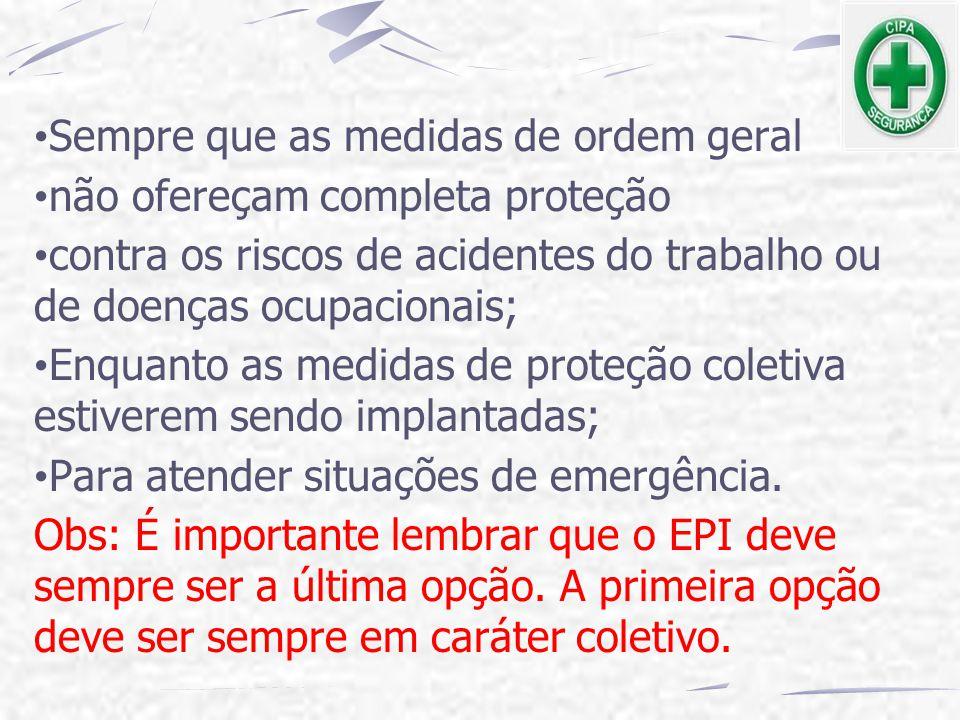 Sempre que as medidas de ordem geral não ofereçam completa proteção contra os riscos de acidentes do trabalho ou de doenças ocupacionais; Enquanto as