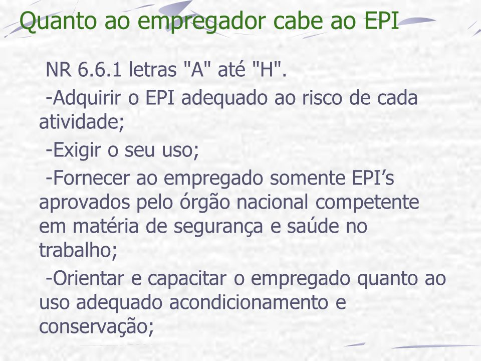 Quanto ao empregador cabe ao EPI NR 6.6.1 letras