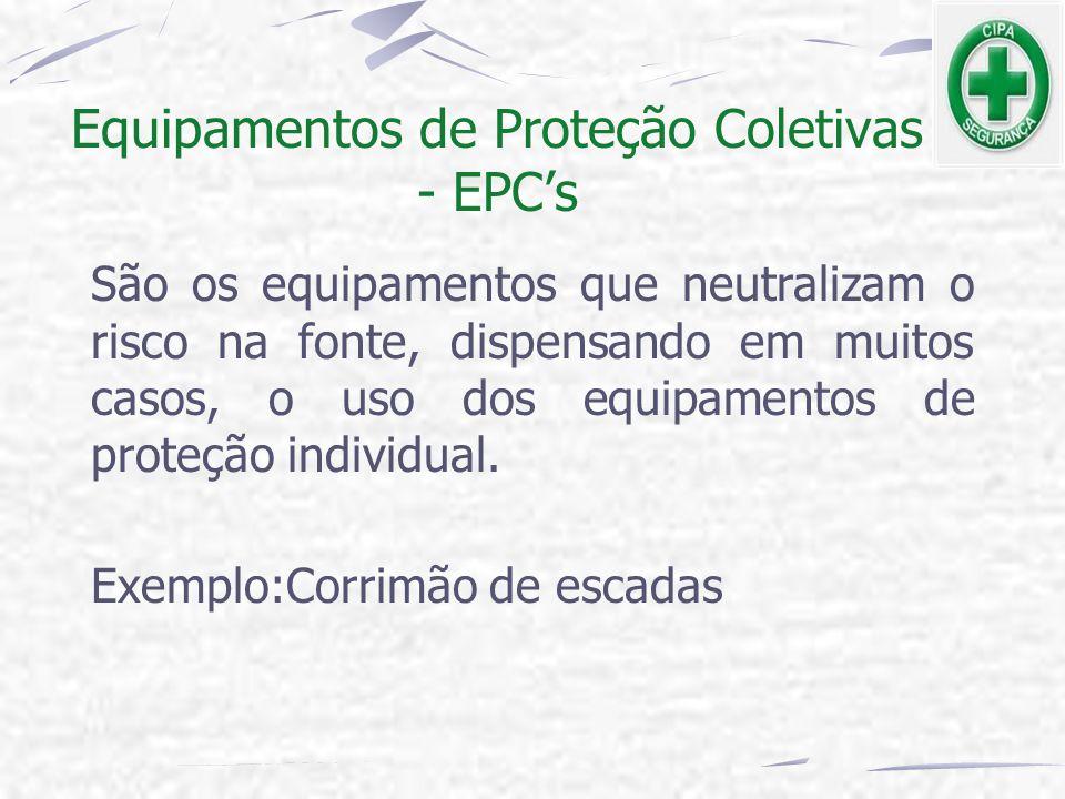 Equipamentos de Proteção Coletivas - EPC's São os equipamentos que neutralizam o risco na fonte, dispensando em muitos casos, o uso dos equipamentos d