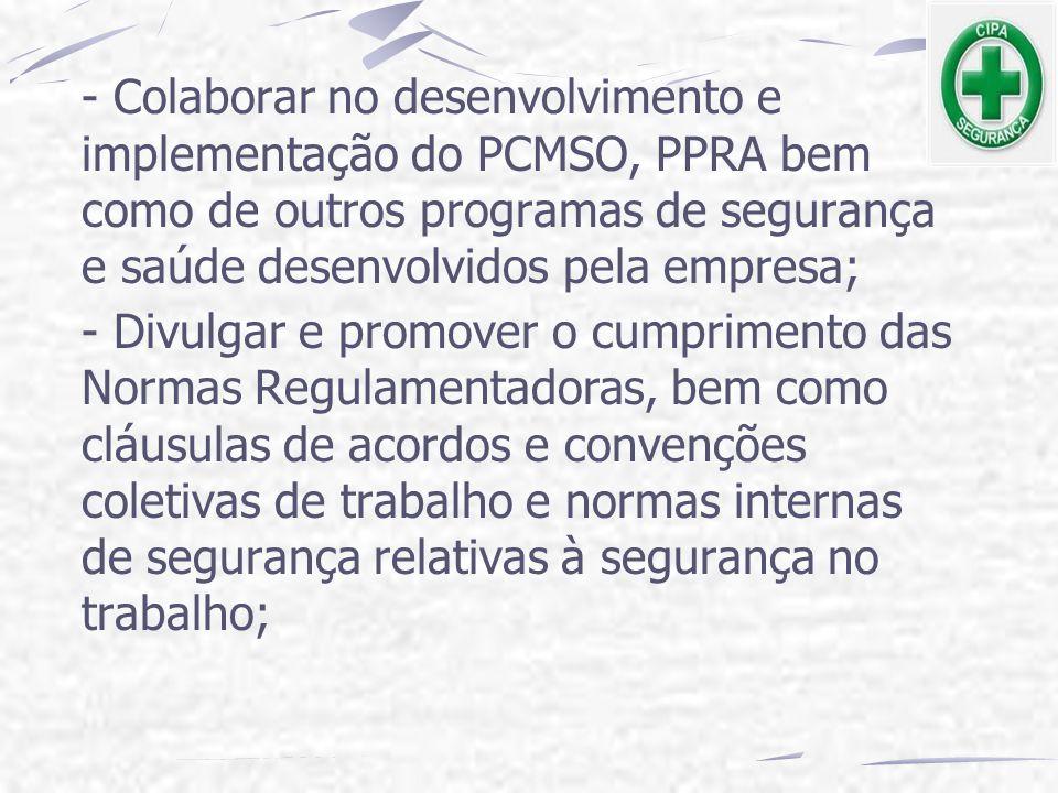 - Colaborar no desenvolvimento e implementação do PCMSO, PPRA bem como de outros programas de segurança e saúde desenvolvidos pela empresa; - Divulgar
