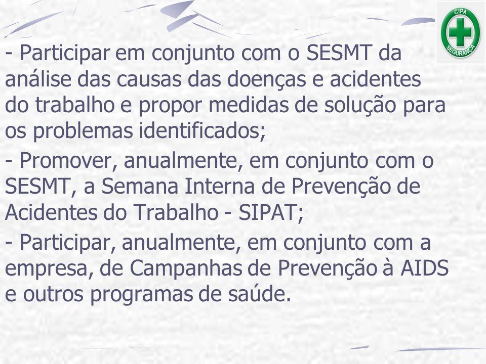 - Participar em conjunto com o SESMT da análise das causas das doenças e acidentes do trabalho e propor medidas de solução para os problemas identific