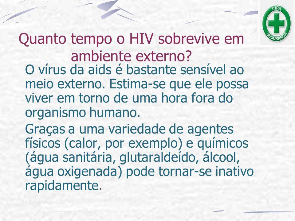 O vírus da aids é bastante sensível ao meio externo. Estima-se que ele possa viver em torno de uma hora fora do organismo humano. Graças a uma varieda