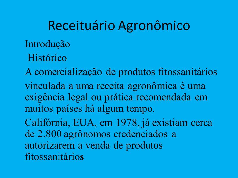 Receituário Agronômico Introdução Histórico A comercialização de produtos fitossanitários vinculada a uma receita agronômica é uma exigência legal ou prática recomendada em muitos países há algum tempo.