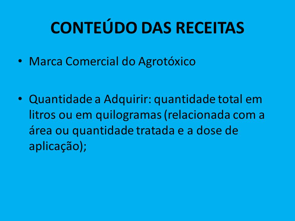 CONTEÚDO DAS RECEITAS Marca Comercial do Agrotóxico Quantidade a Adquirir: quantidade total em litros ou em quilogramas (relacionada com a área ou qua