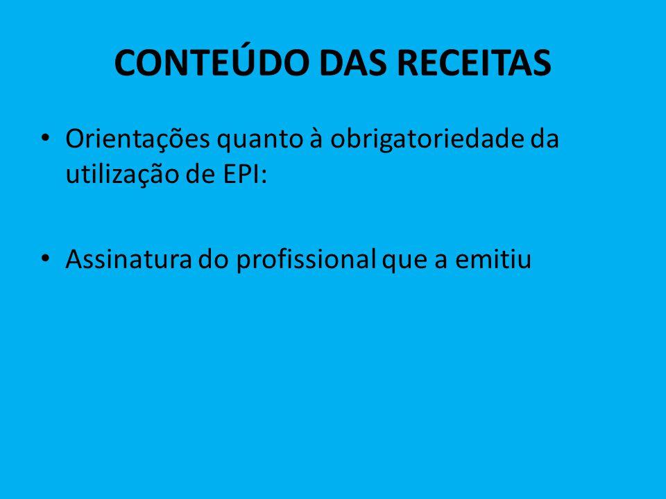 CONTEÚDO DAS RECEITAS Orientações quanto à obrigatoriedade da utilização de EPI: Assinatura do profissional que a emitiu