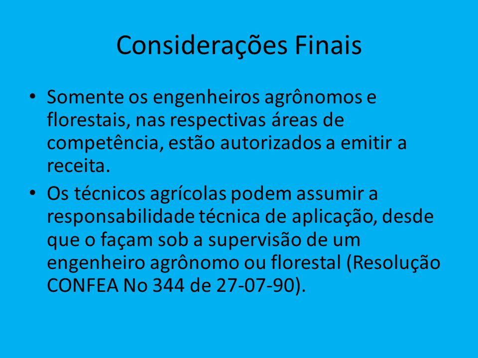 Considerações Finais Somente os engenheiros agrônomos e florestais, nas respectivas áreas de competência, estão autorizados a emitir a receita. Os téc