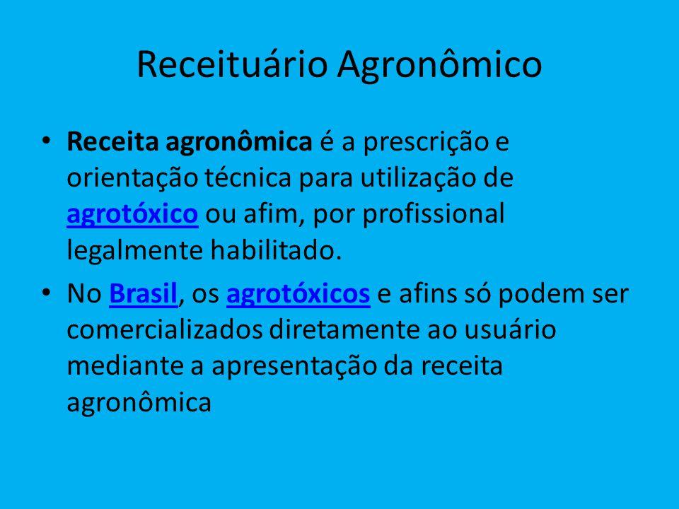 Receituário Agronômico Receita agronômica é a prescrição e orientação técnica para utilização de agrotóxico ou afim, por profissional legalmente habilitado.