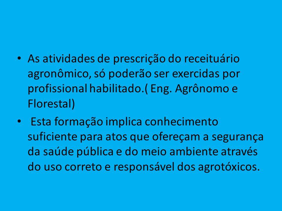 As atividades de prescrição do receituário agronômico, só poderão ser exercidas por profissional habilitado.( Eng. Agrônomo e Florestal) Esta formação