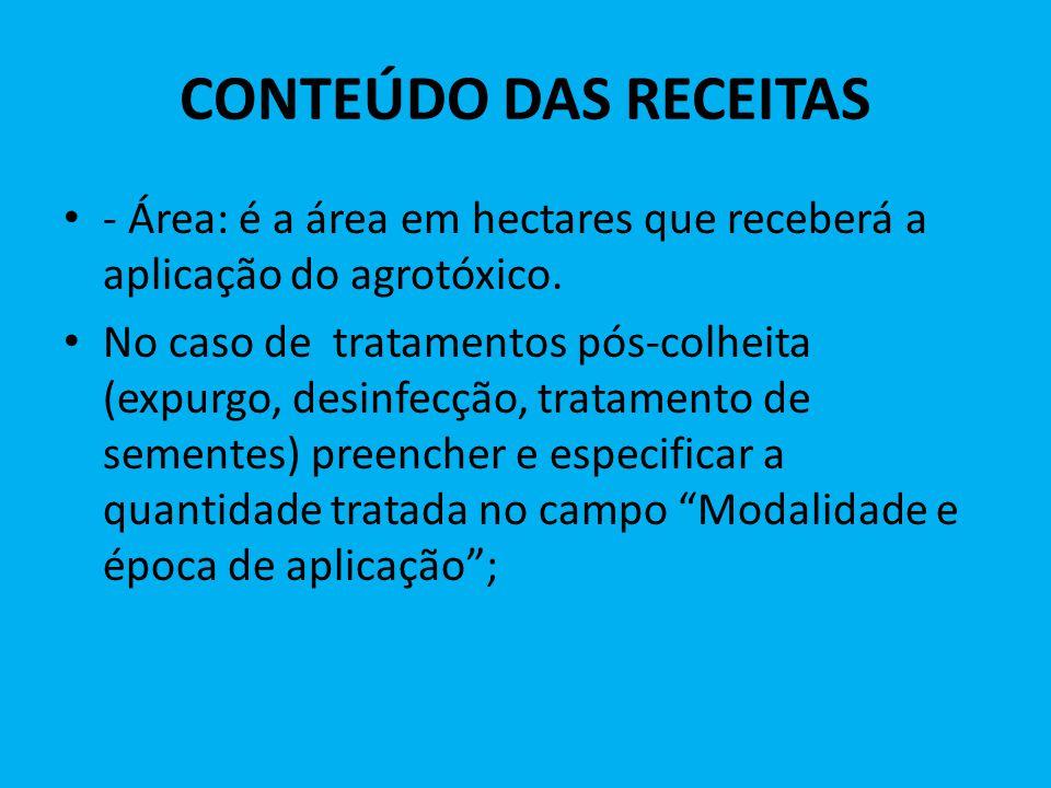 CONTEÚDO DAS RECEITAS - Área: é a área em hectares que receberá a aplicação do agrotóxico. No caso de tratamentos pós-colheita (expurgo, desinfecção,