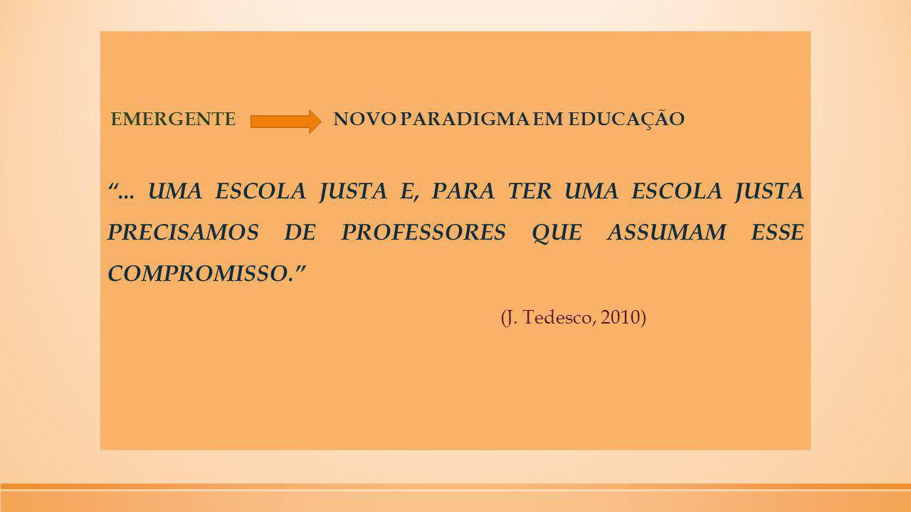 """EMERGENTE NOVO PARADIGMA EM EDUCAÇÃO """"... UMA ESCOLA JUSTA E, PARA TER UMA ESCOLA JUSTA PRECISAMOS DE PROFESSORES QUE ASSUMAM ESSE COMPROMISSO."""" (J. T"""