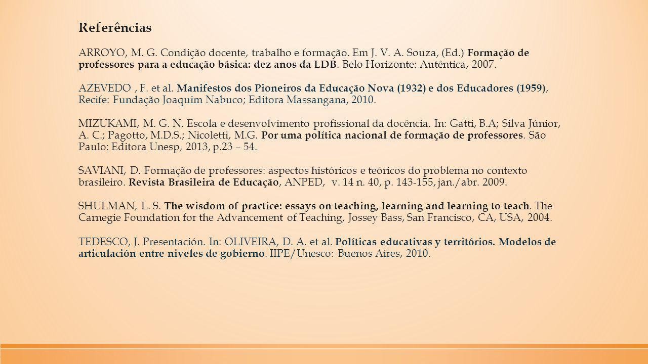 Referências ARROYO, M. G. Condição docente, trabalho e formação. Em J. V. A. Souza, (Ed.) Formação de professores para a educação básica: dez anos da