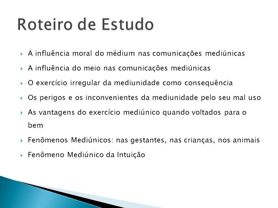  A influência moral do médium nas comunicações mediúnicas  A influência do meio nas comunicações mediúnicas  O exercício irregular da mediunidade c