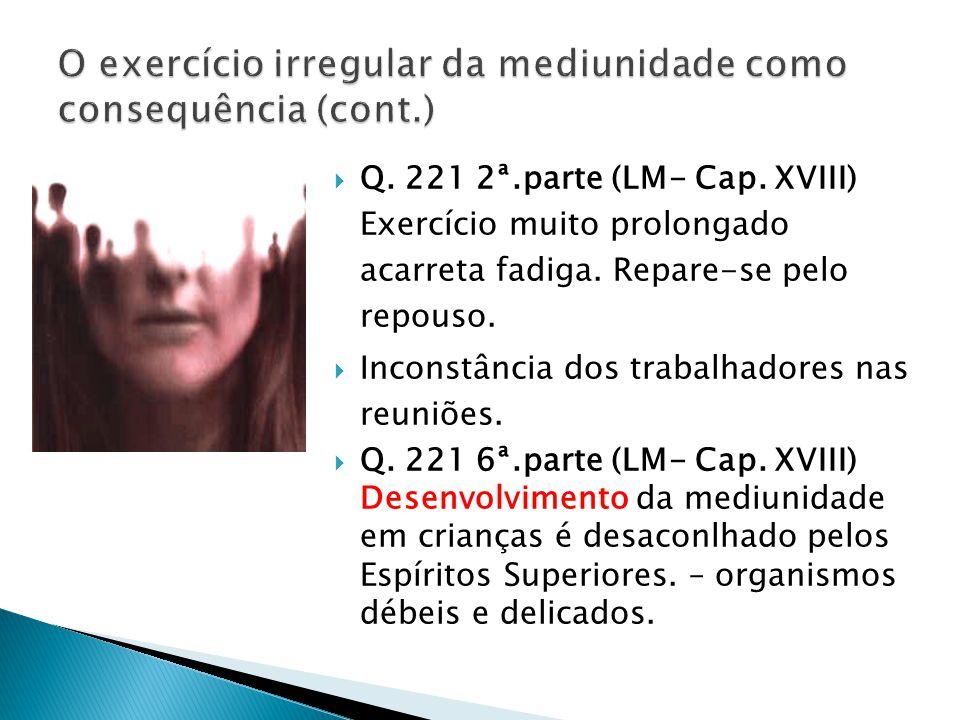  Q. 221 2ª.parte (LM- Cap. XVIII) Exercício muito prolongado acarreta fadiga. Repare-se pelo repouso.  Inconstância dos trabalhadores nas reuniões.
