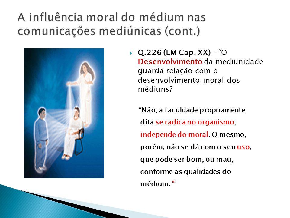 """ Q.226 (LM Cap. XX) – """"O Desenvolvimento da mediunidade guarda relação com o desenvolvimento moral dos médiuns? """"Não; a faculdade propriamente dita s"""