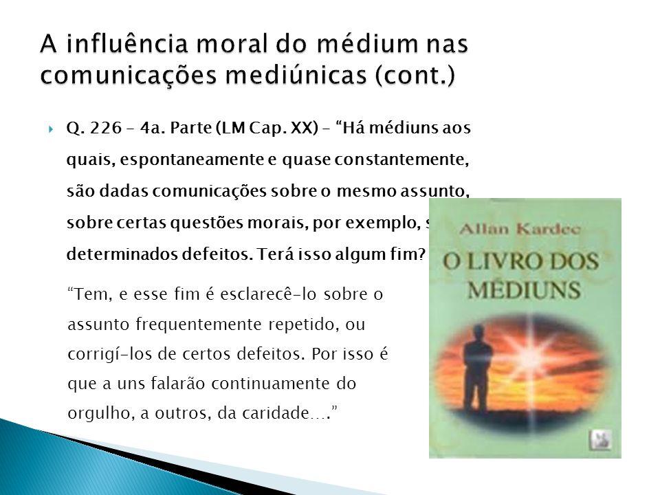 """ Q. 226 – 4a. Parte (LM Cap. XX) – """"Há médiuns aos quais, espontaneamente e quase constantemente, são dadas comunicações sobre o mesmo assunto, sobre"""