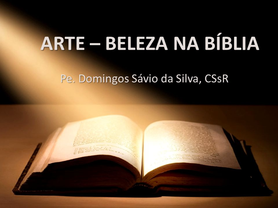 ARTE – BELEZA NA BÍBLIA Pe. Domingos Sávio da Silva, CSsR