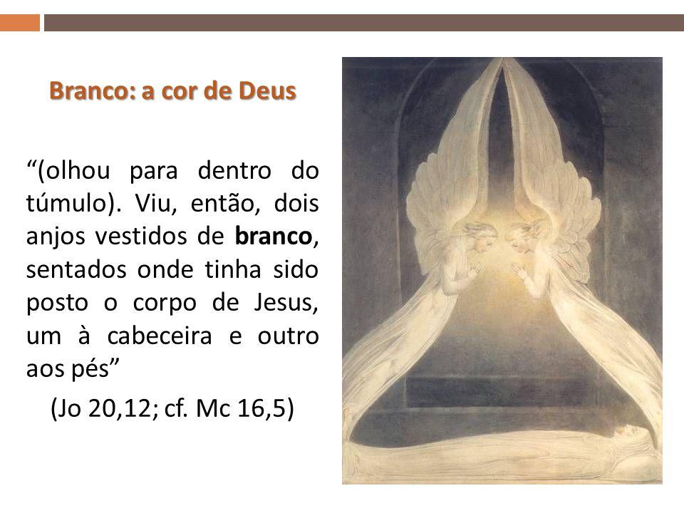 Branco: a cor de Deus (olhou para dentro do túmulo).
