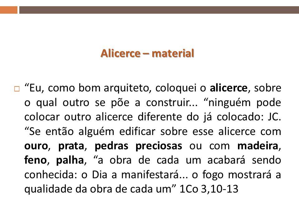 Alicerce – material  Eu, como bom arquiteto, coloquei o alicerce, sobre o qual outro se põe a construir...