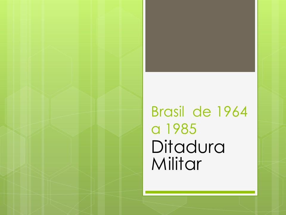 Brasil de 1964 a 1985 Ditadura Militar