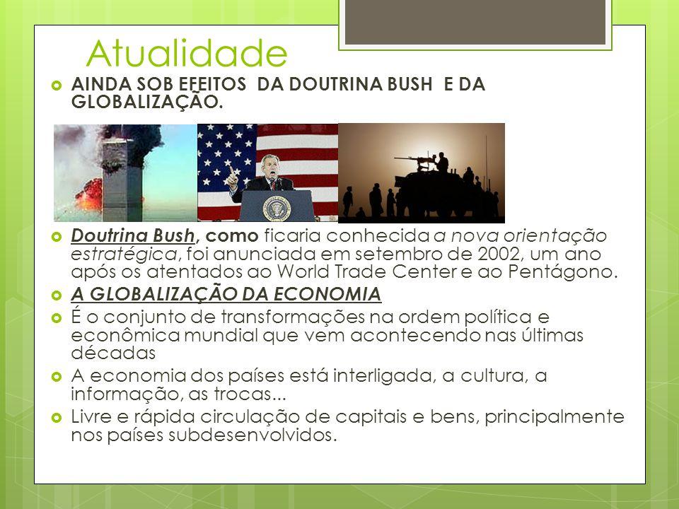 Atualidade  AINDA SOB EFEITOS DA DOUTRINA BUSH E DA GLOBALIZAÇÃO.  Doutrina Bush, como ficaria conhecida a nova orientação estratégica, foi anunciad