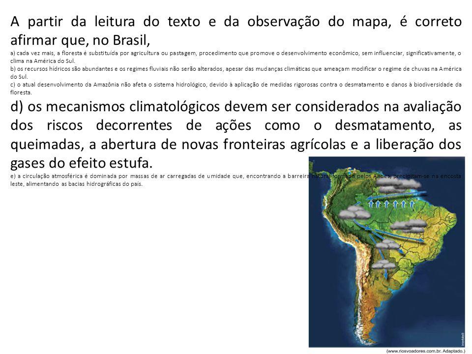 A partir da leitura do texto e da observação do mapa, é correto afirmar que, no Brasil, a) cada vez mais, a floresta é substituída por agricultura ou