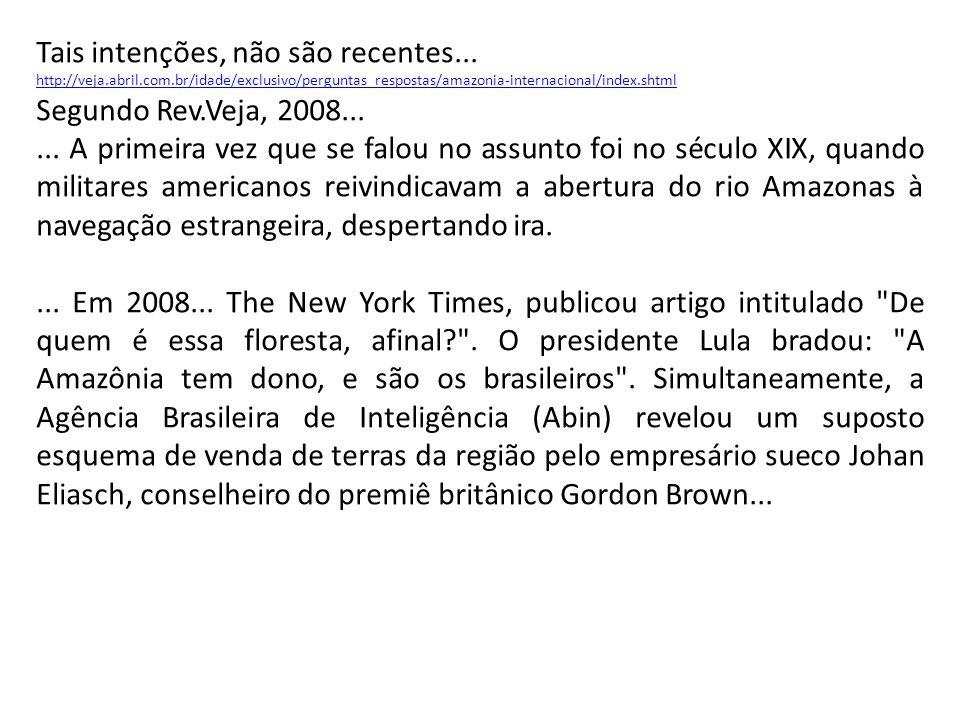 Tais intenções, não são recentes... http://veja.abril.com.br/idade/exclusivo/perguntas_respostas/amazonia-internacional/index.shtml Segundo Rev.Veja,