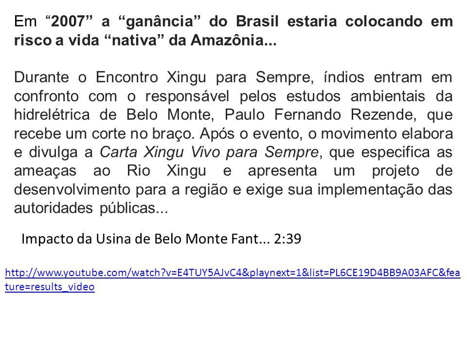 """Em """"2007"""" a """"ganância"""" do Brasil estaria colocando em risco a vida """"nativa"""" da Amazônia... Durante o Encontro Xingu para Sempre, índios entram em conf"""