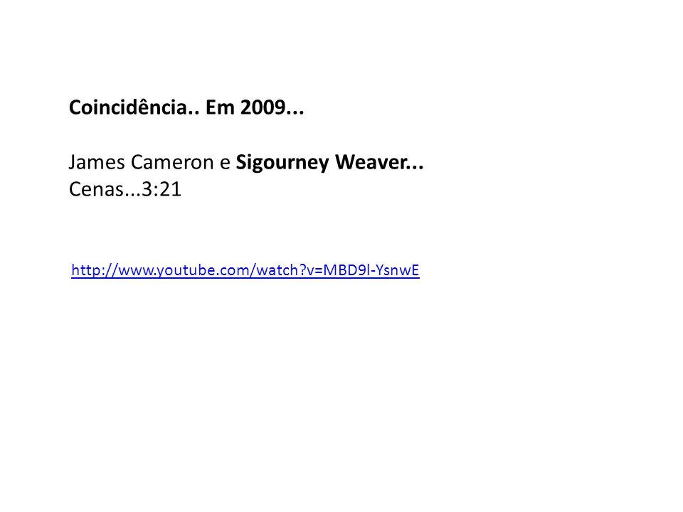 http://www.youtube.com/watch?v=MBD9l-YsnwE Coincidência.. Em 2009... James Cameron e Sigourney Weaver... Cenas...3:21