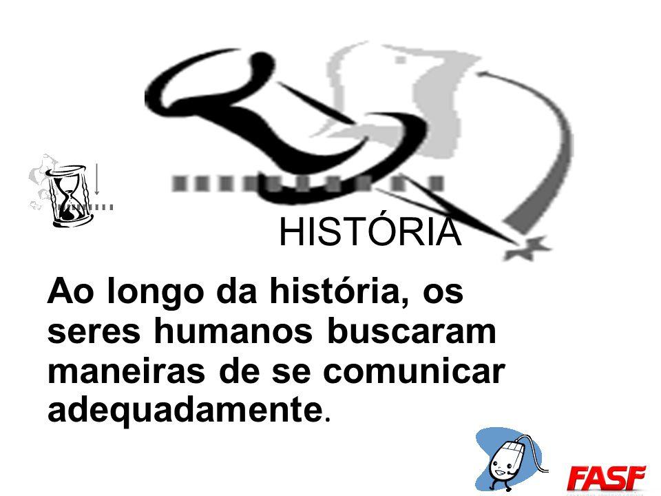 Ao longo da história, os seres humanos buscaram maneiras de se comunicar adequadamente. HISTÓRIA